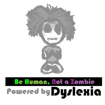 Powered by Dyslexia - BeHumanNotaZombie.com